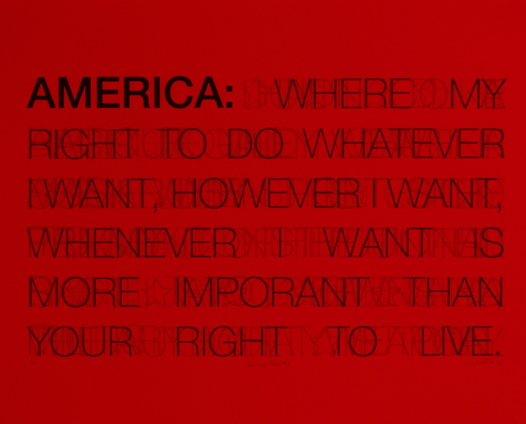 Looking at the print through red plexiglass panel reveals text: America: Where my right to do whatever I want, however I want, whenever I want is more important than your right to live.