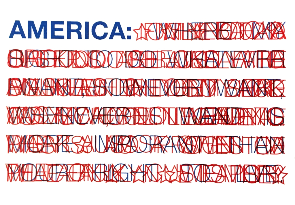 "laser print in the design of an abstract American Flag. Blue text at the top left reads ""America:"" 6 red stripes are made from layers of red text printed on top of each other until illegible."