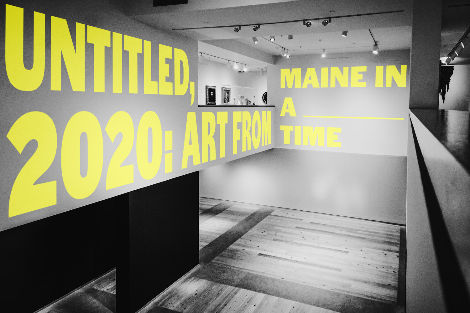 """image of empty gallery with text """"Untitled 2020: Art from Maine in a _______ time"""" on the walls."""